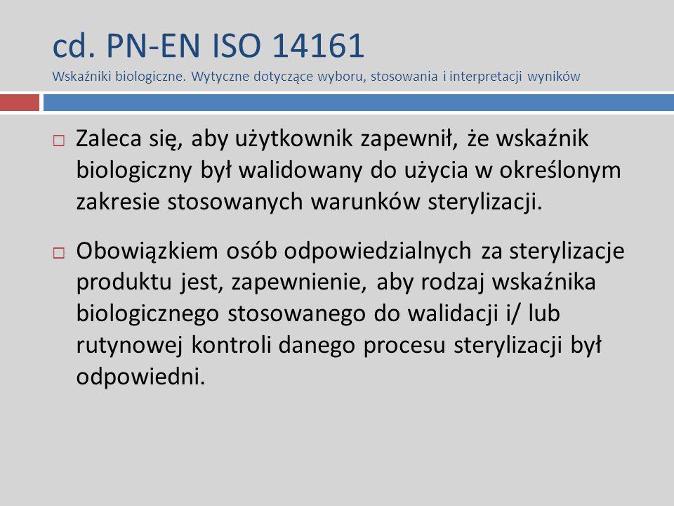 cd. PN-EN ISO 14161 Wskaźniki biologiczne. Wytyczne dotyczące wyboru, stosowania i interpretacji wyników  Zaleca się, aby użytkownik zapewnił, że wsk