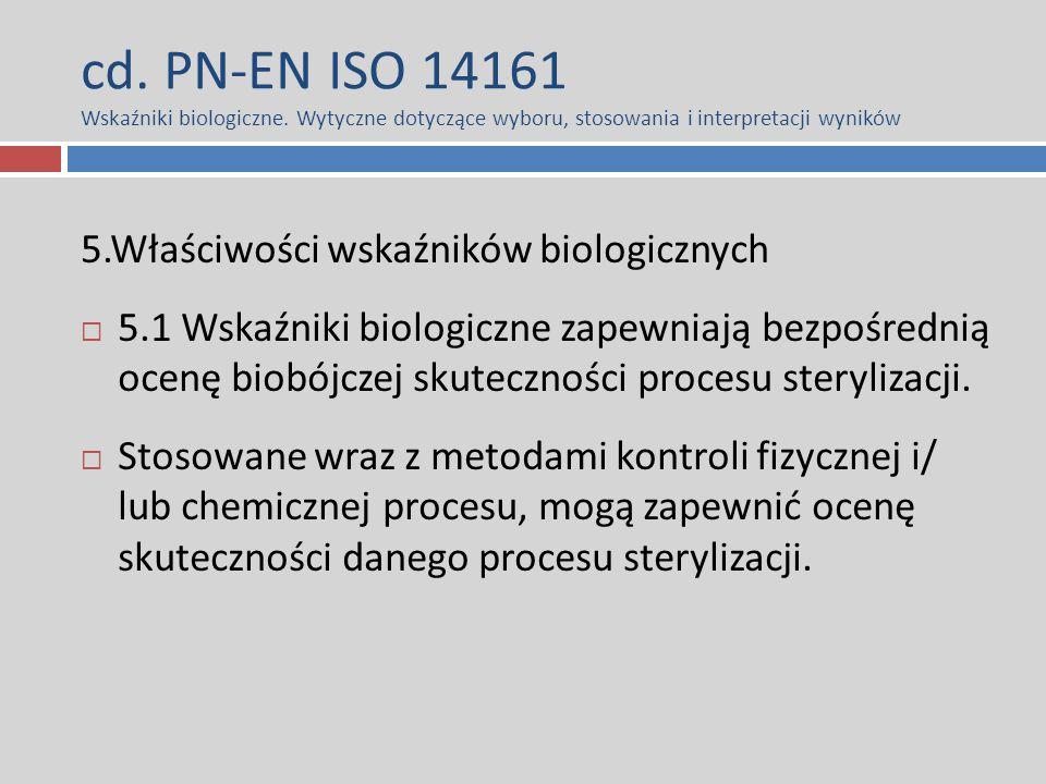 cd. PN-EN ISO 14161 Wskaźniki biologiczne. Wytyczne dotyczące wyboru, stosowania i interpretacji wyników 5.Właściwości wskaźników biologicznych  5.1