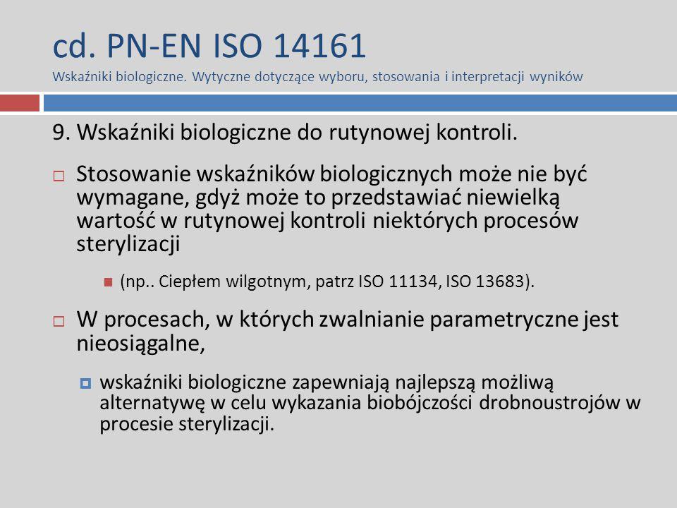 cd. PN-EN ISO 14161 Wskaźniki biologiczne. Wytyczne dotyczące wyboru, stosowania i interpretacji wyników 9. Wskaźniki biologiczne do rutynowej kontrol