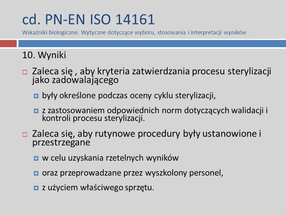 cd. PN-EN ISO 14161 Wskaźniki biologiczne. Wytyczne dotyczące wyboru, stosowania i interpretacji wyników 10. Wyniki  Zaleca się, aby kryteria zatwier