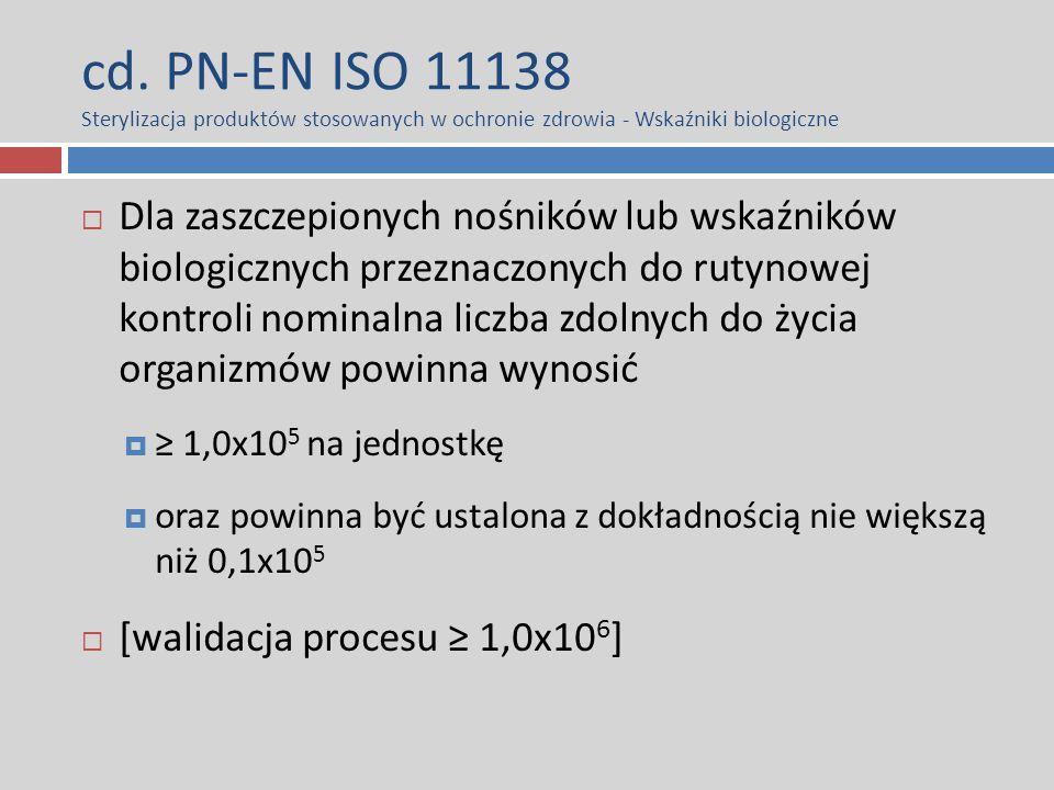 cd. PN-EN ISO 11138 Sterylizacja produktów stosowanych w ochronie zdrowia - Wskaźniki biologiczne  Dla zaszczepionych nośników lub wskaźników biologi