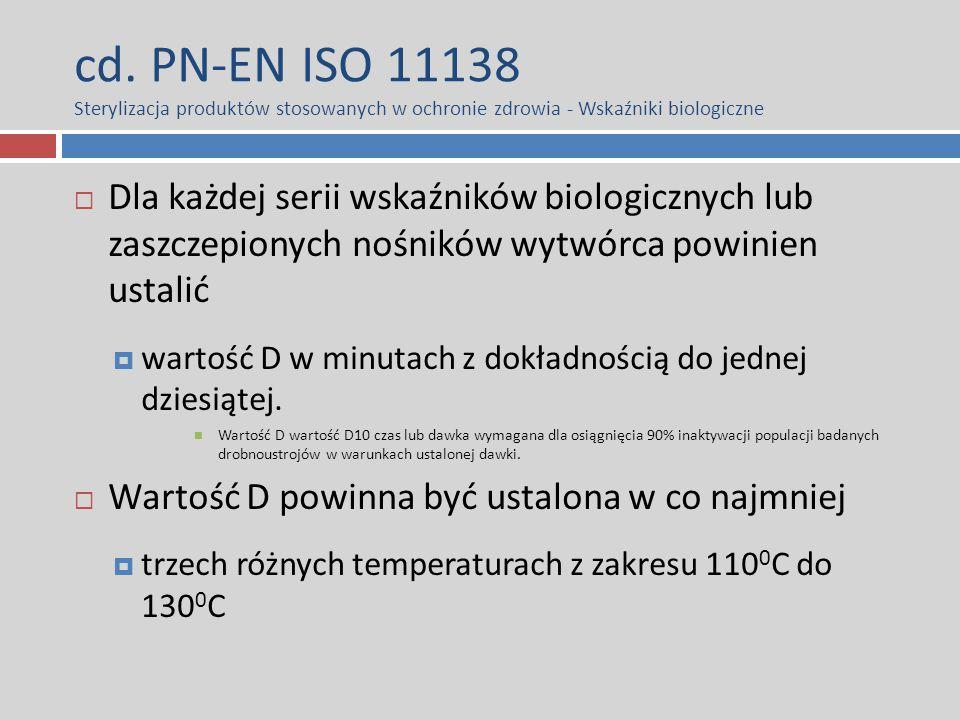 cd. PN-EN ISO 11138 Sterylizacja produktów stosowanych w ochronie zdrowia - Wskaźniki biologiczne  Dla każdej serii wskaźników biologicznych lub zasz