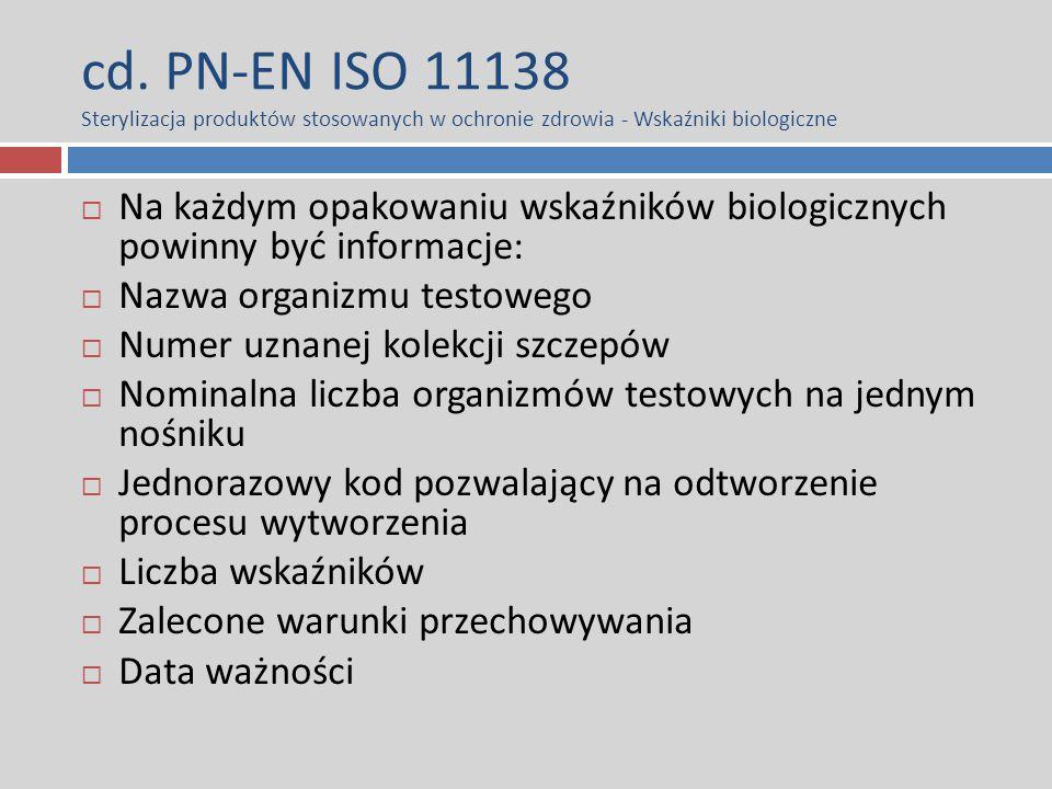 cd. PN-EN ISO 11138 Sterylizacja produktów stosowanych w ochronie zdrowia - Wskaźniki biologiczne  Na każdym opakowaniu wskaźników biologicznych powi