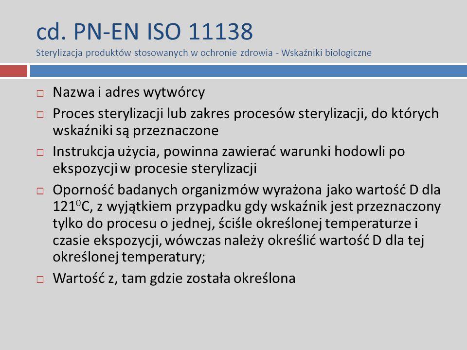 cd. PN-EN ISO 11138 Sterylizacja produktów stosowanych w ochronie zdrowia - Wskaźniki biologiczne  Nazwa i adres wytwórcy  Proces sterylizacji lub z