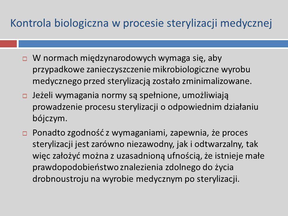 Kontrola biologiczna w procesie sterylizacji medycznej  W normach międzynarodowych wymaga się, aby przypadkowe zanieczyszczenie mikrobiologiczne wyro