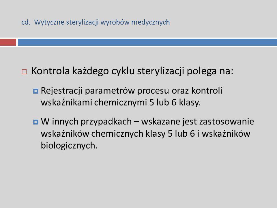 cd. Wytyczne sterylizacji wyrobów medycznych  Kontrola każdego cyklu sterylizacji polega na:  Rejestracji parametrów procesu oraz kontroli wskaźnika