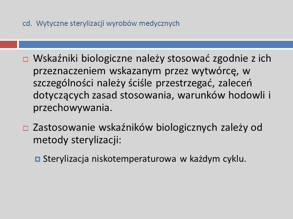 cd. Wytyczne sterylizacji wyrobów medycznych  Wskaźniki biologiczne należy stosować zgodnie z ich przeznaczeniem wskazanym przez wytwórcę, w szczegól
