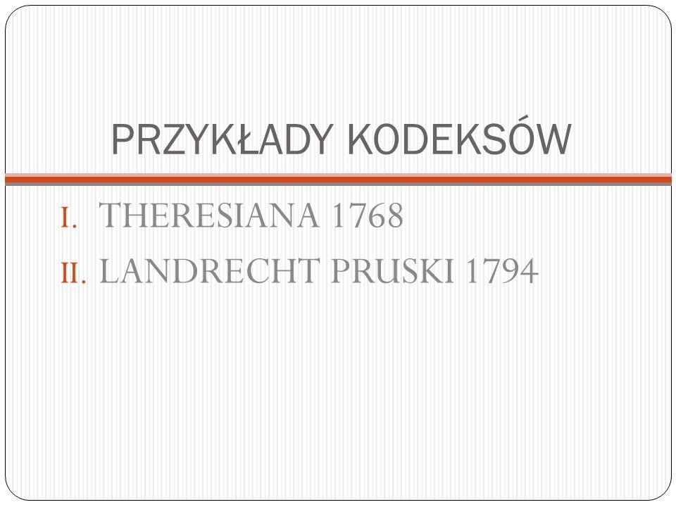 PRZYKŁADY KODEKSÓW I. THERESIANA 1768 II. LANDRECHT PRUSKI 1794
