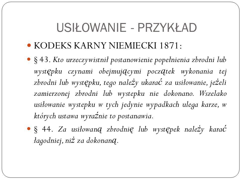 USIŁOWANIE - PRZYKŁAD KODEKS KARNY NIEMIECKI 1871: § 43. Kto urzeczywistnił postanowienie popełnienia zbrodni lub wyst ę pku czynami obejmuj ą cymi po