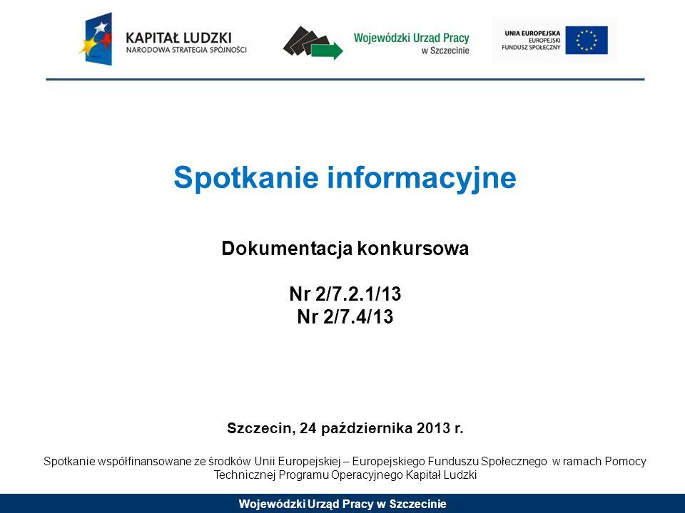Wojewódzki Urząd Pracy w Szczecinie Najważniejsze informacje: Poddziałanie 7.2.1 Konkurs zamknięty Alokacja: 4 283 921,00 zł.