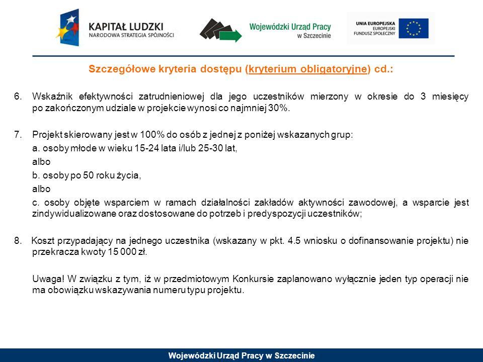 Wojewódzki Urząd Pracy w Szczecinie Szczegółowe kryteria dostępu (kryterium obligatoryjne) cd.: 9.