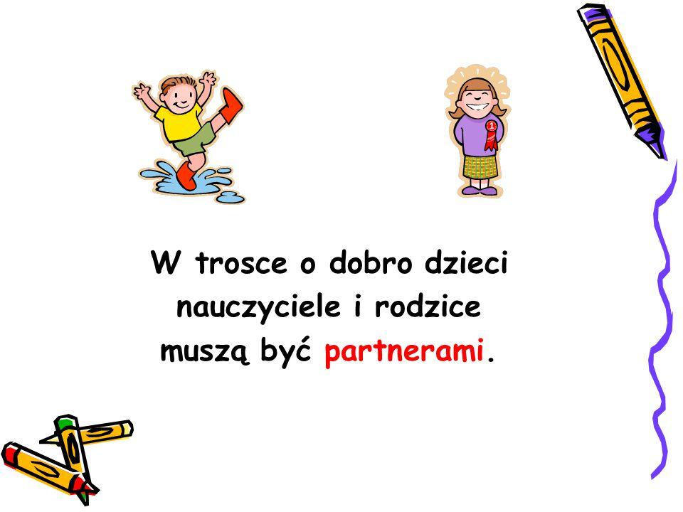 W trosce o dobro dzieci nauczyciele i rodzice muszą być partnerami.