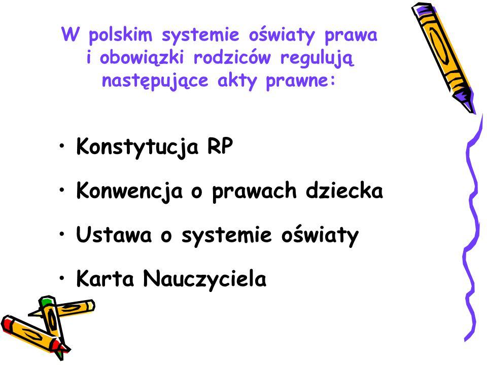 W polskim systemie oświaty prawa i obowiązki rodziców regulują następujące akty prawne: Konstytucja RP Konwencja o prawach dziecka Ustawa o systemie oświaty Karta Nauczyciela