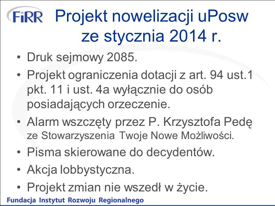 Projekt nowelizacji uPosw ze stycznia 2014 r. Druk sejmowy 2085. Projekt ograniczenia dotacji z art. 94 ust.1 pkt. 11 i ust. 4a wyłącznie do osób posi