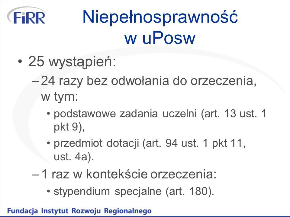 Niepełnosprawność w uPosw 25 wystąpień: –24 razy bez odwołania do orzeczenia, w tym: podstawowe zadania uczelni (art.