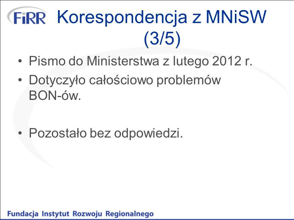 Korespondencja z MNiSW (3/5) Pismo do Ministerstwa z lutego 2012 r. Dotyczyło całościowo problemów BON-ów. Pozostało bez odpowiedzi.