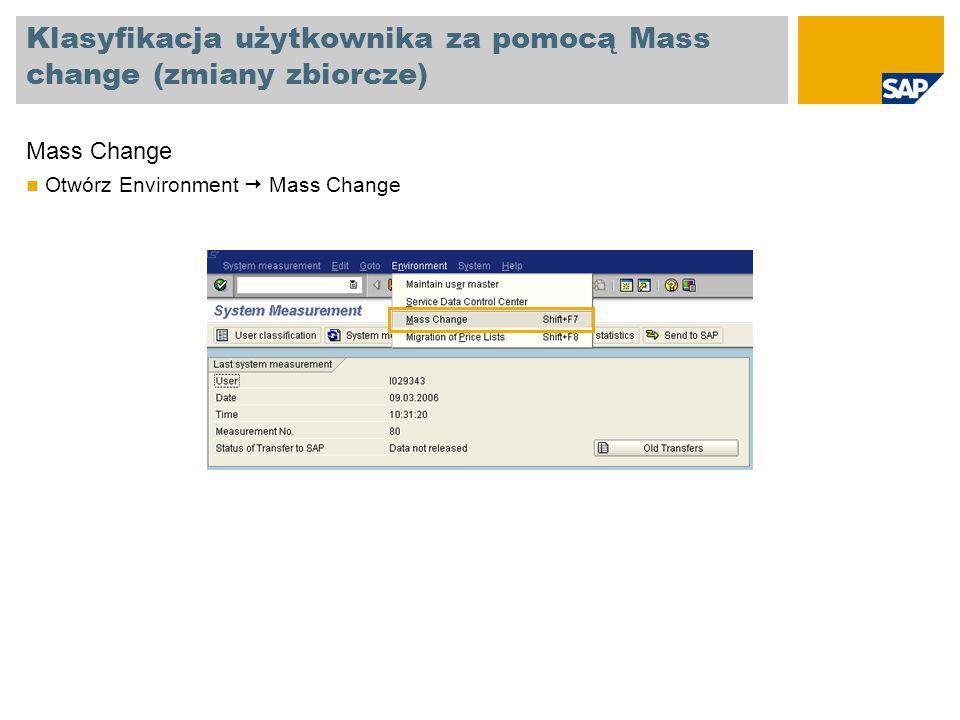 Klasyfikacja użytkownika za pomocą Mass change (zmiany zbiorcze) Mass Change Otwórz Environment  Mass Change