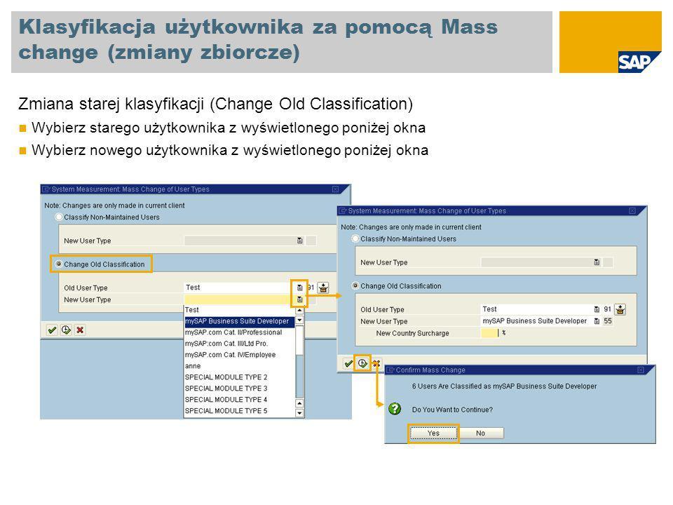 Klasyfikacja użytkownika za pomocą Mass change (zmiany zbiorcze) Zmiana starej klasyfikacji (Change Old Classification) Wybierz starego użytkownika z wyświetlonego poniżej okna Wybierz nowego użytkownika z wyświetlonego poniżej okna
