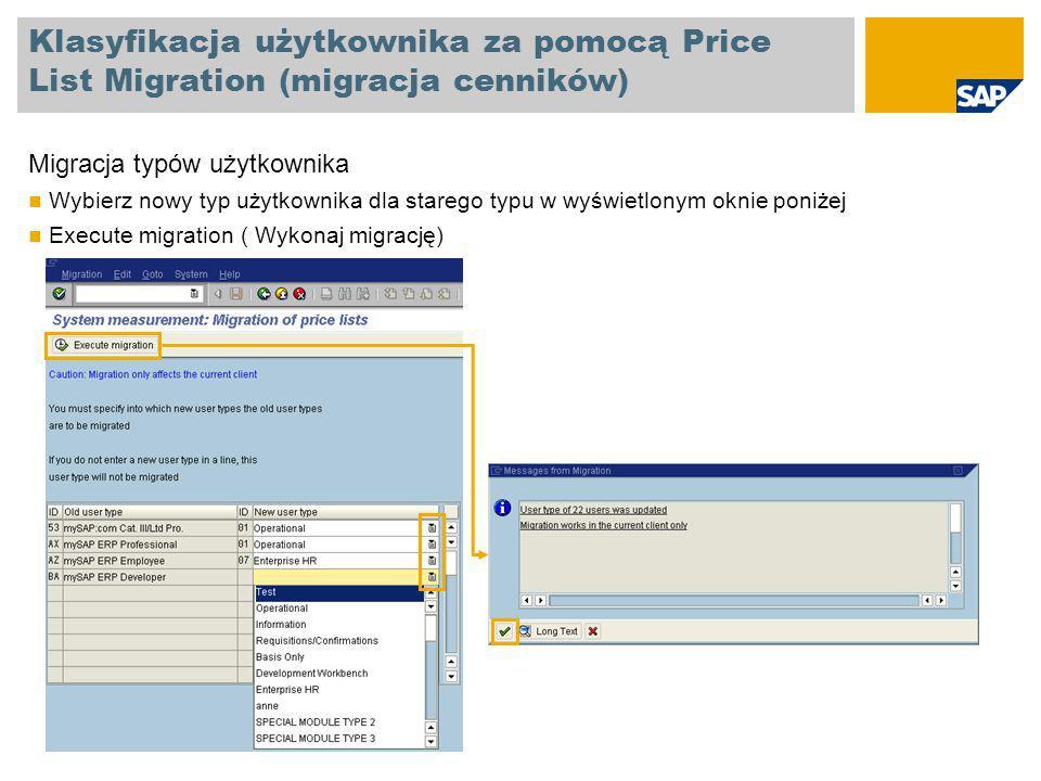 Klasyfikacja użytkownika za pomocą Price List Migration (migracja cenników) Migracja typów użytkownika Wybierz nowy typ użytkownika dla starego typu w wyświetlonym oknie poniżej Execute migration ( Wykonaj migrację)