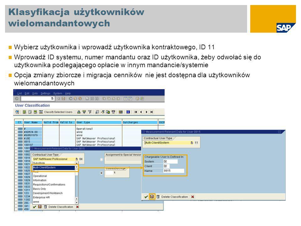 Klasyfikacja użytkowników wielomandantowych Wybierz użytkownika i wprowadź użytkownika kontraktowego, ID 11 Wprowadź ID systemu, numer mandantu oraz ID użytkownika, żeby odwołać się do użytkownika podlegającego opłacie w innym mandancie/systemie Opcja zmiany zbiorcze i migracja cenników nie jest dostępna dla użytkowników wielomandantowych