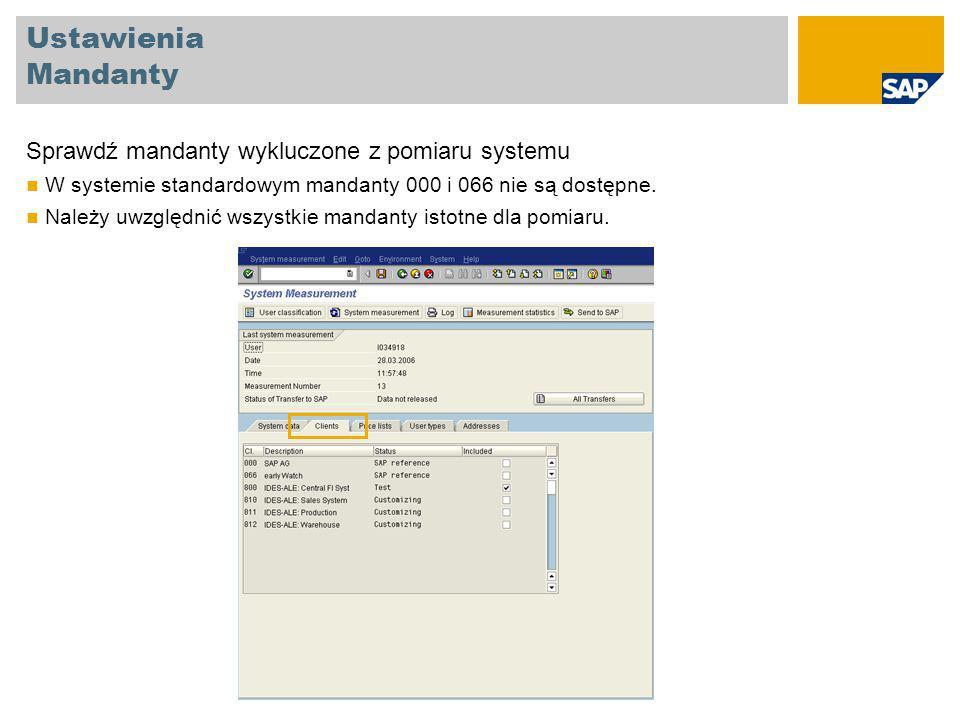 Ustawienia Mandanty Sprawdź mandanty wykluczone z pomiaru systemu W systemie standardowym mandanty 000 i 066 nie są dostępne.