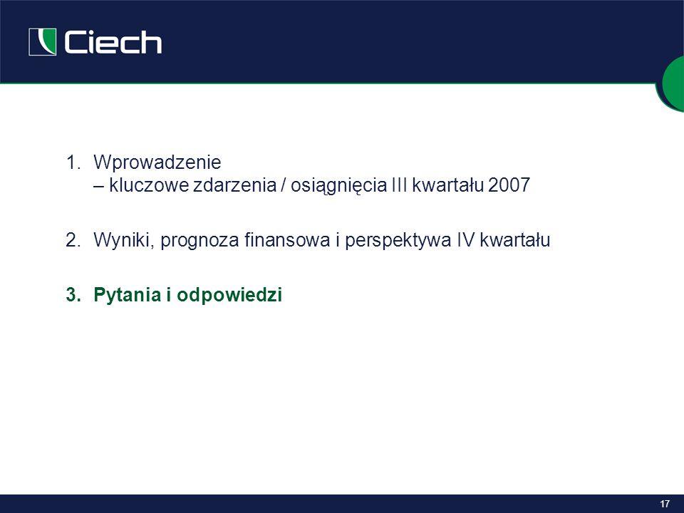17 1.Wprowadzenie – kluczowe zdarzenia / osiągnięcia III kwartału 2007 2.Wyniki, prognoza finansowa i perspektywa IV kwartału 3.