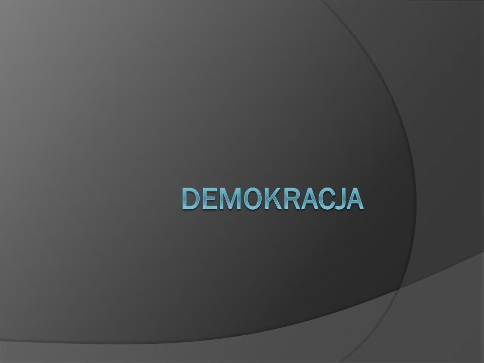 Pojęcie demokracji  Demokracja to ustrój polityczny, w którym władza państwowa spoczywa w rękach wszystkich obywateli.
