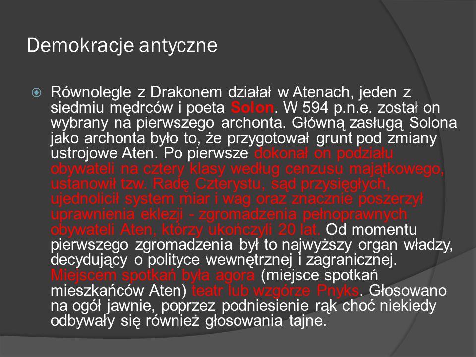 Demokracje antyczne  Równolegle z Drakonem działał w Atenach, jeden z siedmiu mędrców i poeta Solon. W 594 p.n.e. został on wybrany na pierwszego arc
