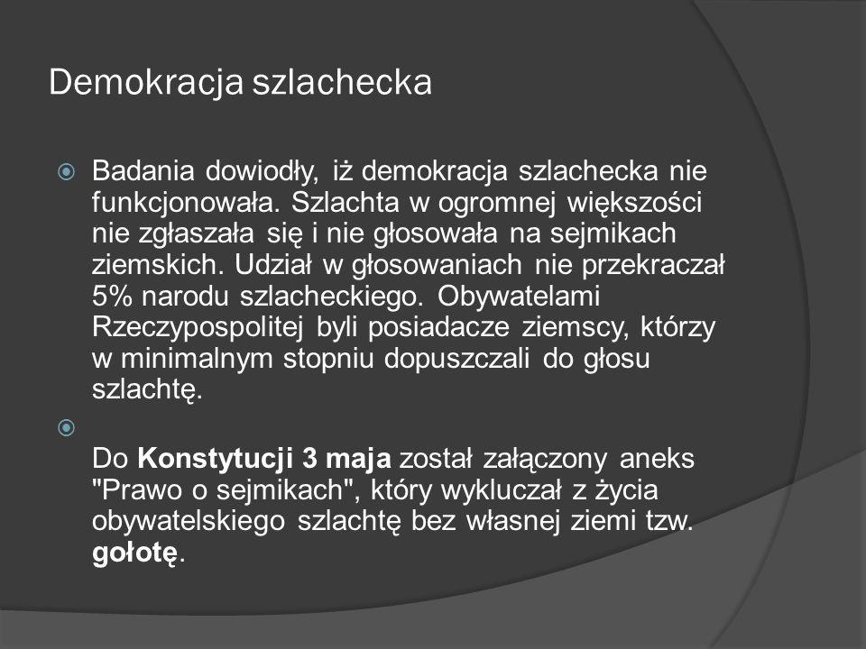Demokracja szlachecka  Badania dowiodły, iż demokracja szlachecka nie funkcjonowała. Szlachta w ogromnej większości nie zgłaszała się i nie głosowała