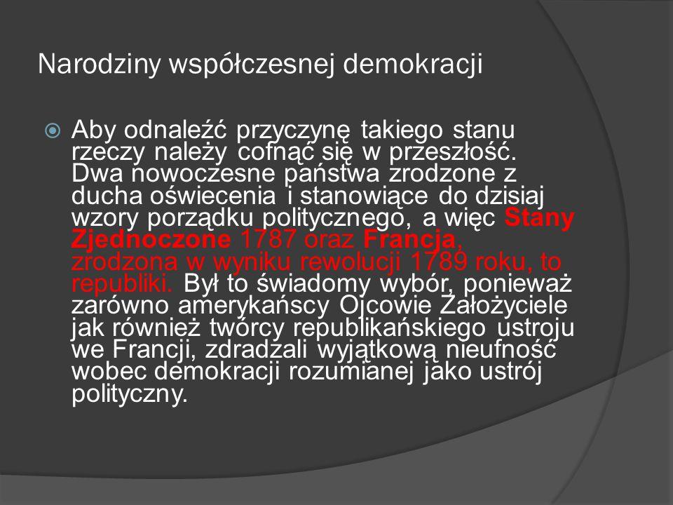 Narodziny współczesnej demokracji  Aby odnaleźć przyczynę takiego stanu rzeczy należy cofnąć się w przeszłość. Dwa nowoczesne państwa zrodzone z duch