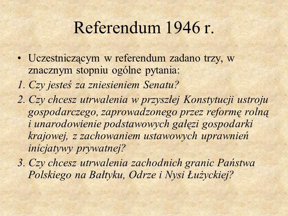 Referendum 1946 r. Uczestniczącym w referendum zadano trzy, w znacznym stopniu ogólne pytania: 1. Czy jesteś za zniesieniem Senatu? 2. Czy chcesz utrw