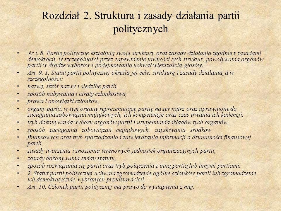 Rozdział 2. Struktura i zasady działania partii politycznych Ar t. 8. Partie polityczne kształtują swoje struktury oraz zasady działania zgodnie z zas