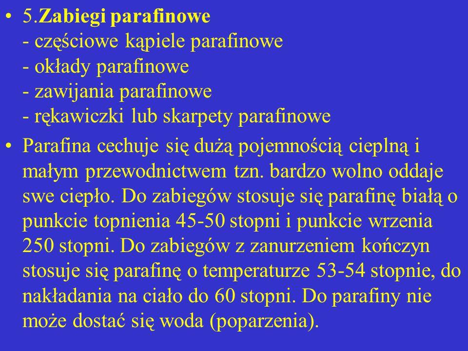 5.Zabiegi parafinowe - częściowe kąpiele parafinowe - okłady parafinowe - zawijania parafinowe - rękawiczki lub skarpety parafinowe Parafina cechuje s