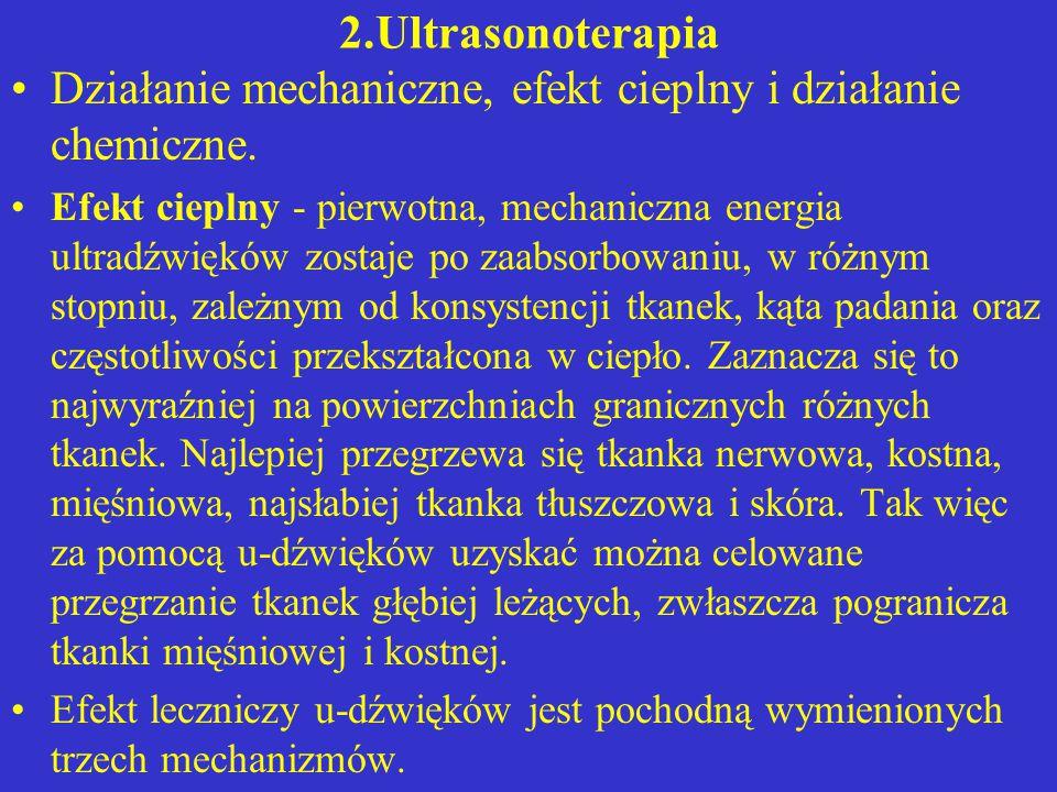 2.Ultrasonoterapia Działanie mechaniczne, efekt cieplny i działanie chemiczne. Efekt cieplny - pierwotna, mechaniczna energia ultradźwięków zostaje po