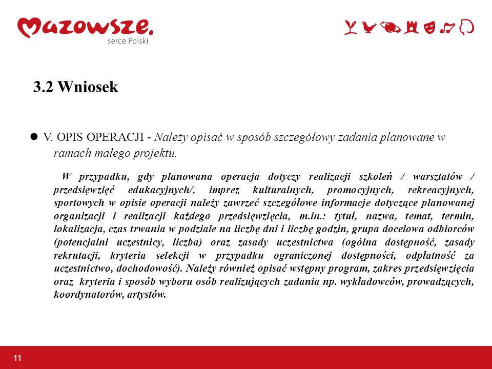3.2 Wniosek ● V. OPIS OPERACJI - Należy opisać w sposób szczegółowy zadania planowane w ramach małego projektu. W przypadku, gdy planowana operacja do