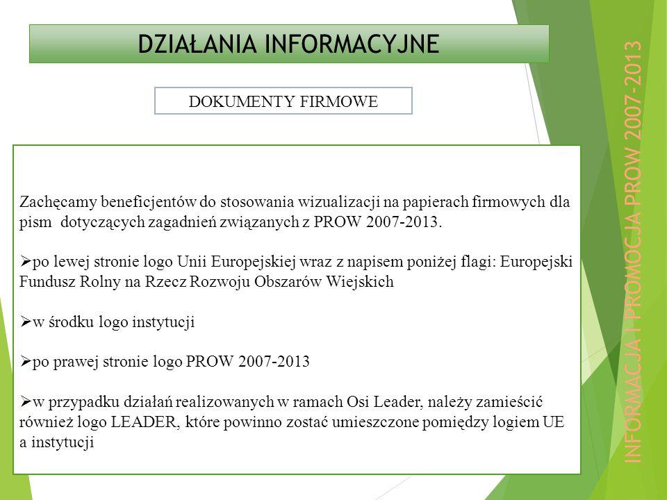 DZIAŁANIA INFORMACYJNE Zachęcamy beneficjentów do stosowania wizualizacji na papierach firmowych dla pism dotyczących zagadnień związanych z PROW 2007-2013.