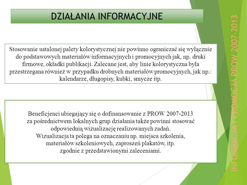 DZIAŁANIA INFORMACYJNE Beneficjenci ubiegający się o dofinansowanie z PROW 2007-2013 za pośrednictwem lokalnych grup działania także powinni stosować odpowiednią wizualizację realizowanych zadań.
