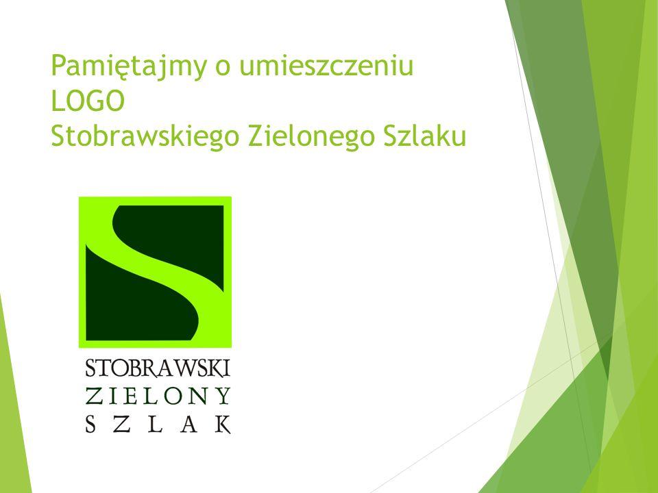 Pamiętajmy o umieszczeniu LOGO Stobrawskiego Zielonego Szlaku