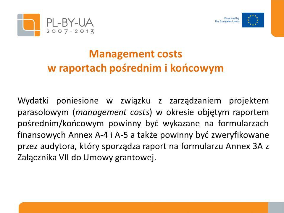 Management costs w raportach pośrednim i końcowym Wydatki poniesione w związku z zarządzaniem projektem parasolowym (management costs) w okresie objętym raportem pośrednim/końcowym powinny być wykazane na formularzach finansowych Annex A-4 i A-5 a także powinny być zweryfikowane przez audytora, który sporządza raport na formularzu Annex 3A z Załącznika VII do Umowy grantowej.