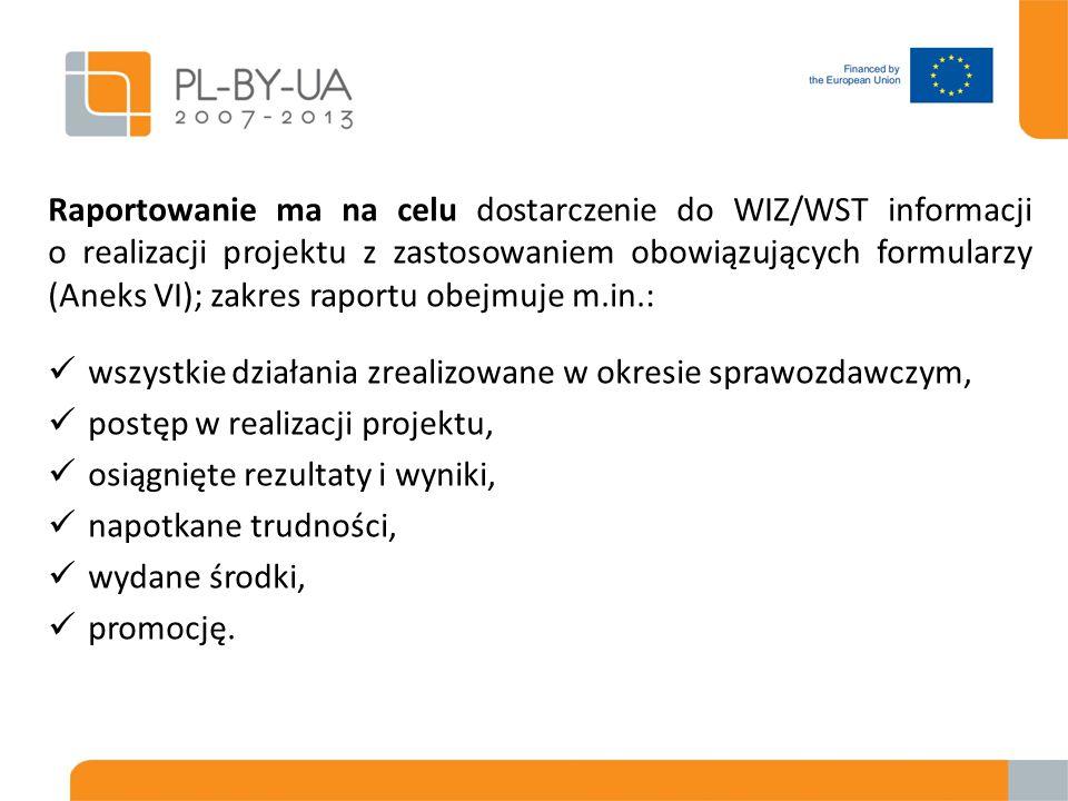 Raportowanie ma na celu dostarczenie do WIZ/WST informacji o realizacji projektu z zastosowaniem obowiązujących formularzy (Aneks VI); zakres raportu