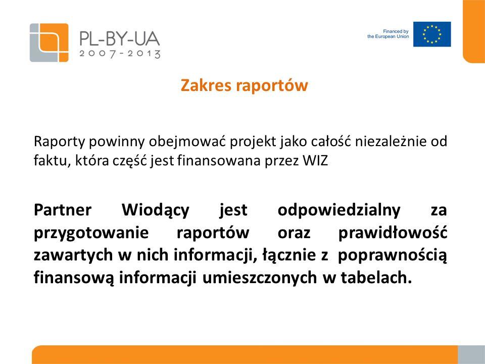 Raporty powinny obejmować projekt jako całość niezależnie od faktu, która część jest finansowana przez WIZ Partner Wiodący jest odpowiedzialny za przygotowanie raportów oraz prawidłowość zawartych w nich informacji, łącznie z poprawnością finansową informacji umieszczonych w tabelach.