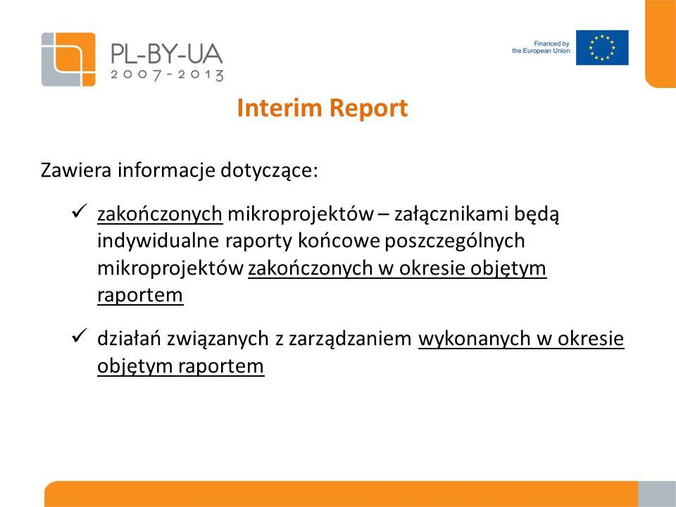 Interim Report Zawiera informacje dotyczące: zakończonych mikroprojektów – załącznikami będą indywidualne raporty końcowe poszczególnych mikroprojektów zakończonych w okresie objętym raportem działań związanych z zarządzaniem wykonanych w okresie objętym raportem