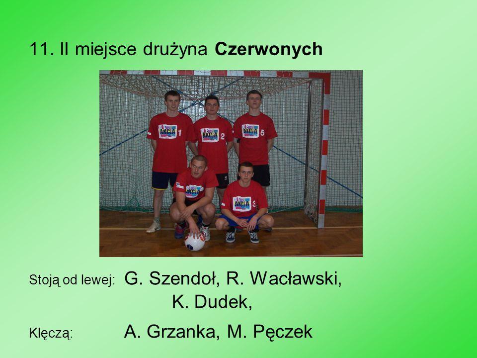 11. II miejsce drużyna Czerwonych Stoją od lewej: G. Szendoł, R. Wacławski, K. Dudek, Klęczą: A. Grzanka, M. Pęczek