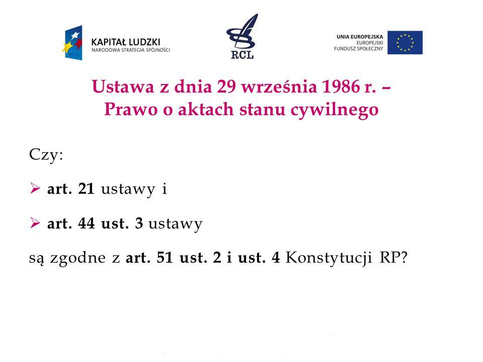 Czy:  art. 21 ustawy i  art. 44 ust. 3 ustawy są zgodne z art.