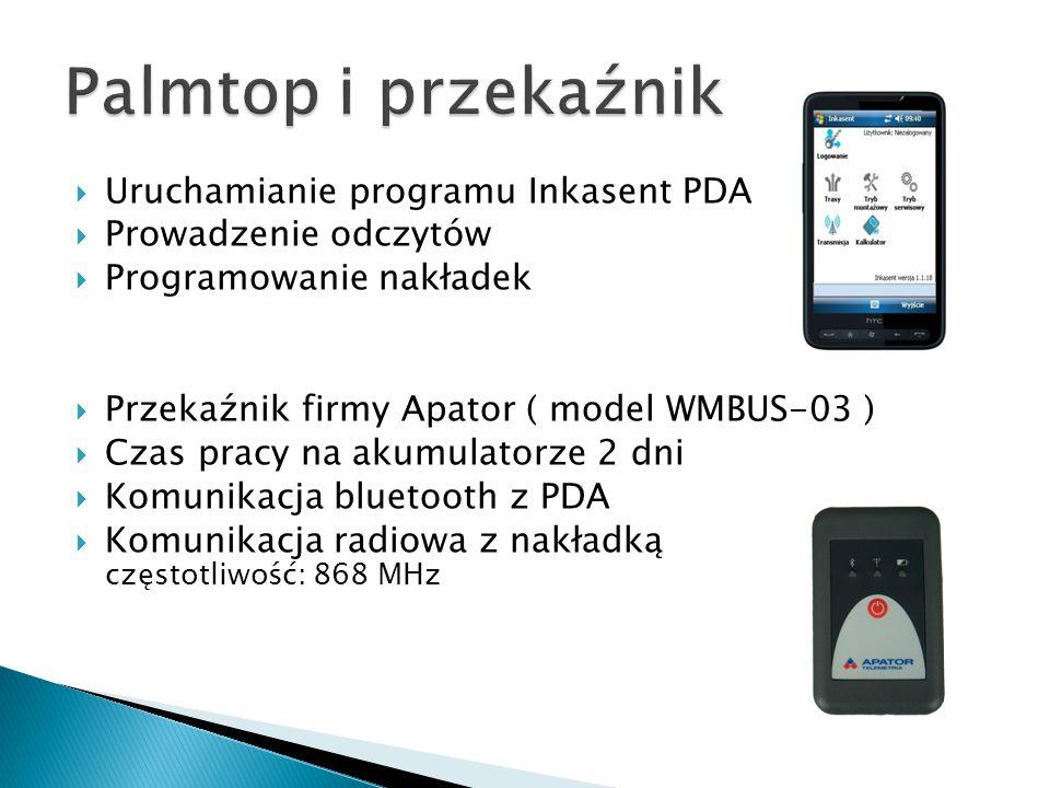  Uruchamianie programu Inkasent PDA  Prowadzenie odczytów  Programowanie nakładek  Przekaźnik firmy Apator ( model WMBUS-03 )  Czas pracy na akumulatorze 2 dni  Komunikacja bluetooth z PDA  Komunikacja radiowa z nakładką częstotliwość: 868 MHz