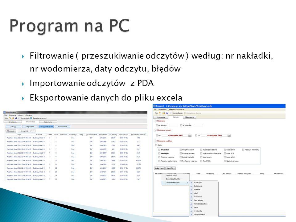  Filtrowanie ( przeszukiwanie odczytów ) według: nr nakładki, nr wodomierza, daty odczytu, błędów  Importowanie odczytów z PDA  Eksportowanie danych do pliku excela