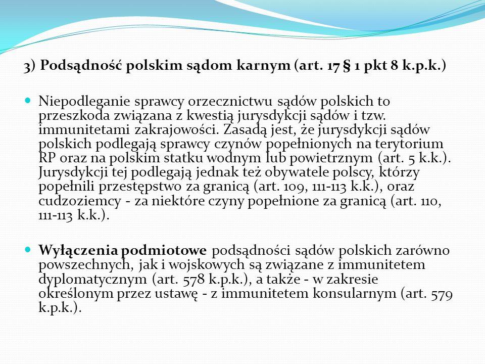 3) Podsądność polskim sądom karnym (art. 17 § 1 pkt 8 k.p.k.) Niepodleganie sprawcy orzecznictwu sądów polskich to przeszkoda związana z kwestią jurys