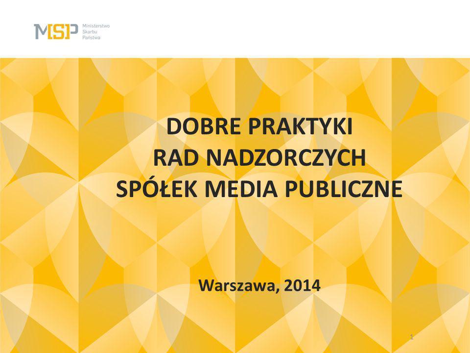 DOBRE PRAKTYKI RAD NADZORCZYCH SPÓŁEK MEDIA PUBLICZNE Warszawa, 2014 1