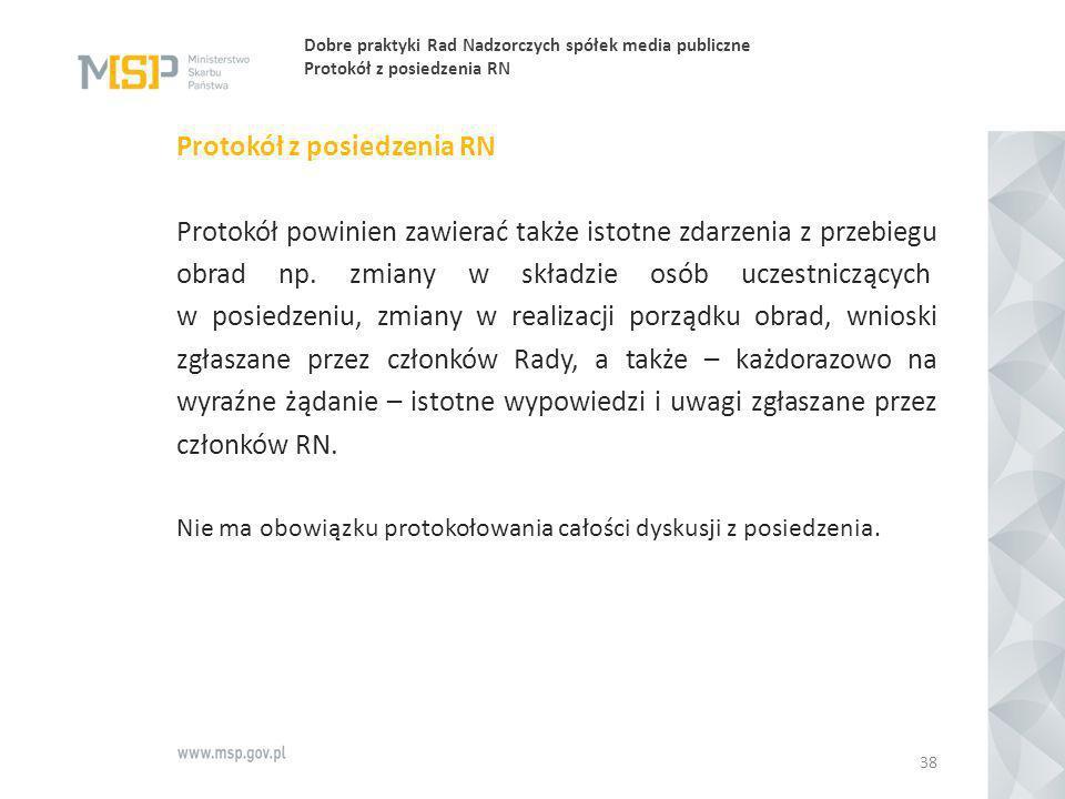 Dobre praktyki Rad Nadzorczych spółek media publiczne Protokół z posiedzenia RN Protokół z posiedzenia RN Protokół powinien zawierać także istotne zda