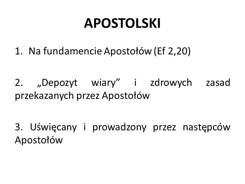 APOSTOLSKI 1.Na fundamencie Apostołów (Ef 2,20) 2.